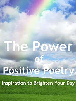 The Power of Positive Poetry - 151 Poems to Motivate and Inspire by [Elliston, George, Edgar A. Guest, St. Clair Adams, Joseph Morris, Ella Wheeler Wilcox]