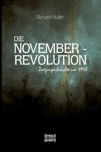 Die Novemberrevolution: Zeitzeugenberichte um 1918