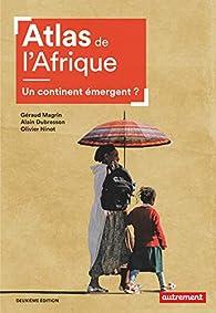 Atlas de l'Afrique : Un continent émergent ? par Aurélie Boissière