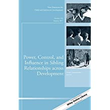 Power, Control, and Influence in Sibling Relationships across Development: New Directions for Child and Adolescent Development, Number 156 (J-B CAD Single Issue Child & Adolescent Development)