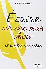 Ecrire un one-man-show et monter sur scène de Christine Berrou