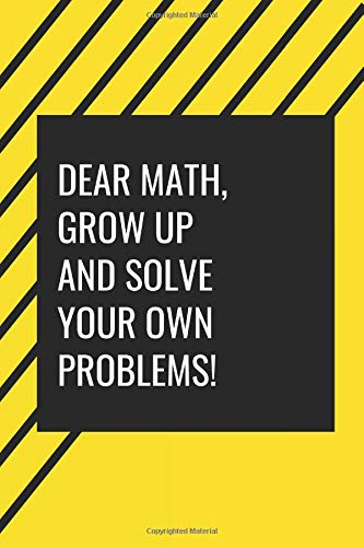 (Dear Maths, Grow Up and solve your own problems!: Gag Gift for Back to School season)