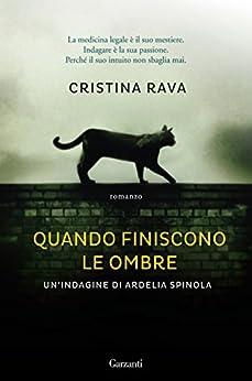 Quando finiscono le ombre: Le indagini di Ardelia Spinola di [Rava, Cristina]