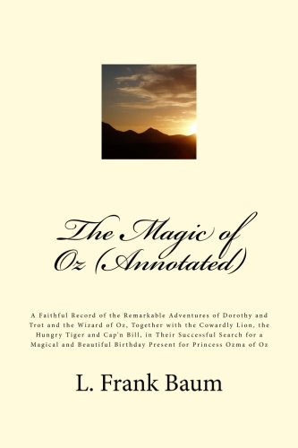 The Magic of Oz (Annotated): A Faithful Record of the Remarkable Adventures of Dorothy and Trot and the Wizard of Oz, Together with the Cowardly Lion, ... Ozma of Oz ()