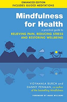 Mindfulness for Health: A practical guide to relieving pain, reducing stress and restoring wellbeing by [Burch, Vidyamala, Penman, Danny]
