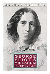 George Eliot's Midlands: Passion in Exile