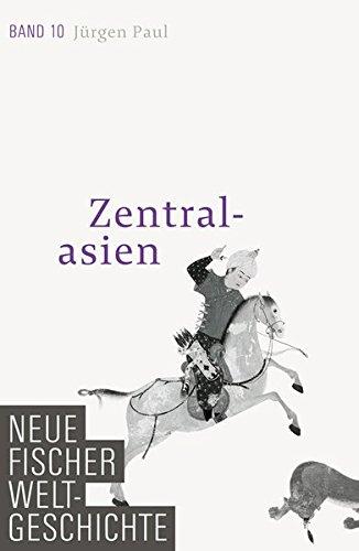 Neue Fischer Weltgeschichte. Band 10: Zentralasien