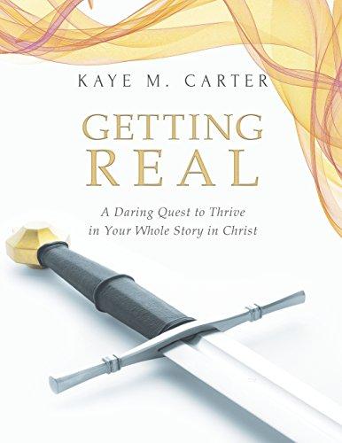 Getting Real: A Daring Quest to Thrive in Your Whole Story in Christ