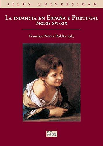 La infancia en España y Portugal. Siglos XVI-XIX (Sílex universidad) por Francisco Núñez Roldán