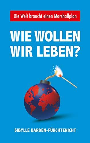 Wie wollen wir leben?: Die Welt braucht einen Marshallplan