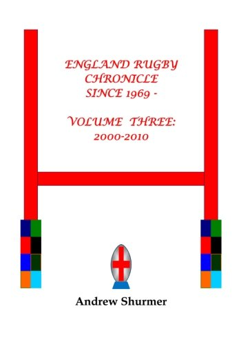 England Rugby Chronicle Since 1969: 2000-2010 3: Volume 3 por Andrew Eric Shurmer