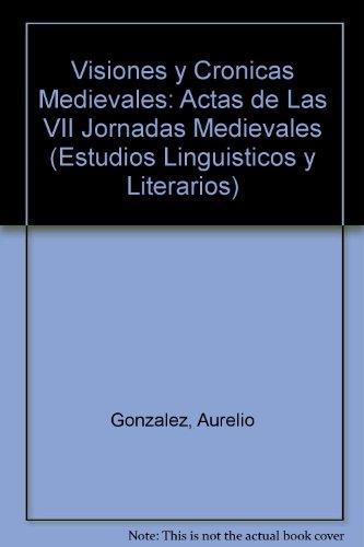 Visiones y cronicas medievales: actas de las vii jornadas medievales (estudios linguisticos y literarios) Aurelio Gonzalez