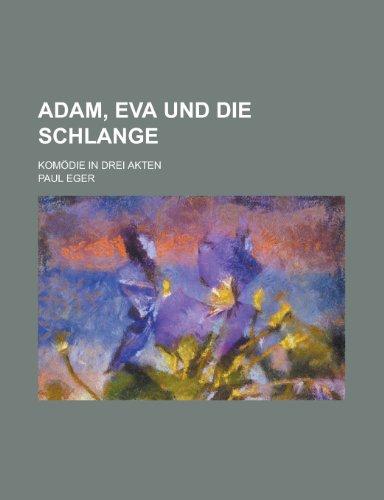 Adam, Eva Und Die Schlange; Komodie in Drei Akten -