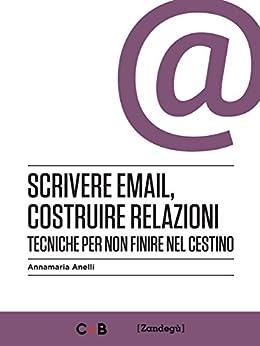 Scrivere email, costruire relazioni: Tecniche per non finire nel cestino (I Prof) di [Anelli, Annamaria]