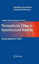 Thermoelectric Power in Nanostructured Materials: Strong Magnetic Fields (Springer Series in Materials Science) by Kamakhya Prasad Ghatak (2010-08-02)