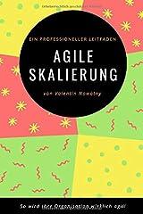 Agile Skalierung: Ein professioneller Leitfaden: So wird Ihre Organisation wirklich agil! Taschenbuch