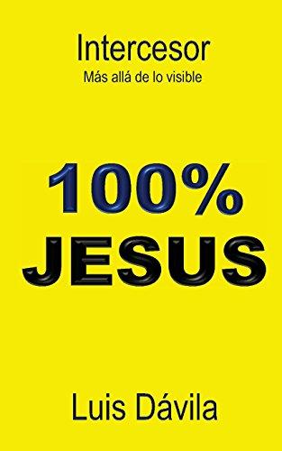 Intercesor: Más allá de lo visible (100% JESUS) por Luis Dávila