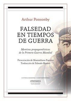 Falsedad en tiempos de guerra: Mentiras propagandísticas de la Primera Guerra Mundial (Historia Moderna y Contemporánea) por Arthur Ponsonby