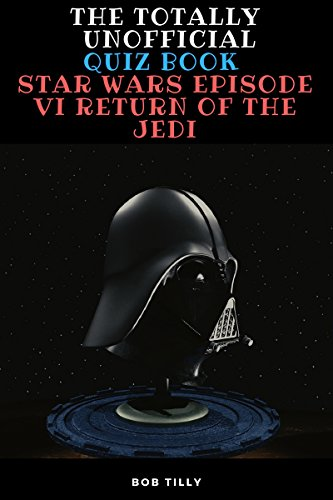 The Totally Unofficial Star Wars Episode VI Return of the Jedi Quiz Book