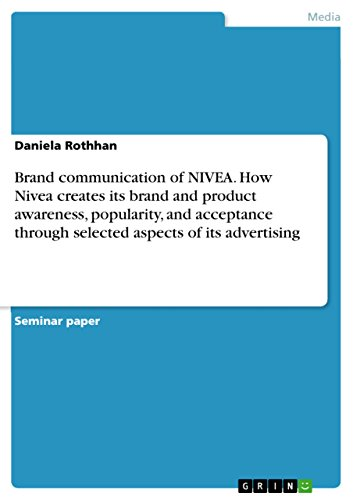 Brand communication of NIVEA. How Nivea creates its brand and product awareness, popularity, and acceptance through selected aspects of its advertising (English Edition)