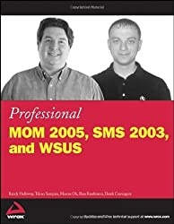 Professional MOM 2005, SMS 2003, and WSUS by Randy Holloway (2006-05-22)