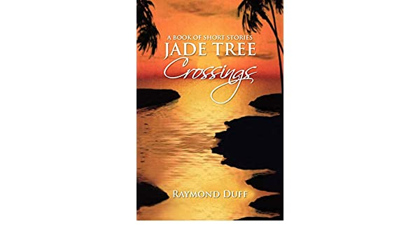 Jade Tree Crossings : A Book of Short Stories