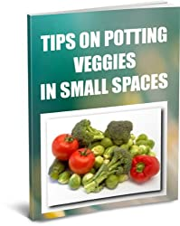 Tips On Potting Veggies In Small Spaces (English Edition)