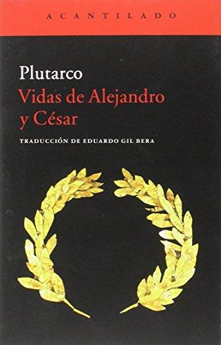 Vidas De Alejandro Y César (Cuadernos del Acantilado) por Plutarco