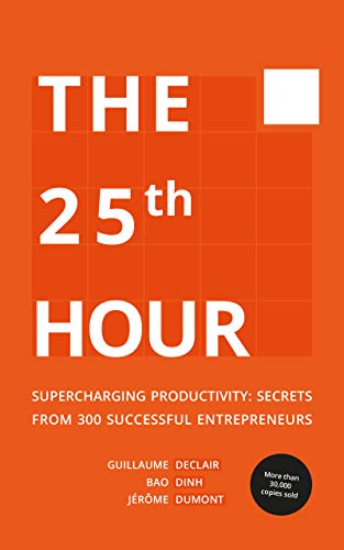 The 25th Hour: Supercharging Productivity - Secrets from 300 Successful Entrepreneurs (English Edition)