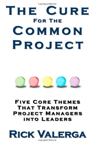 the-cure-for-the-common-project-five-core-themes-that-transform-project-managers-into-leaders