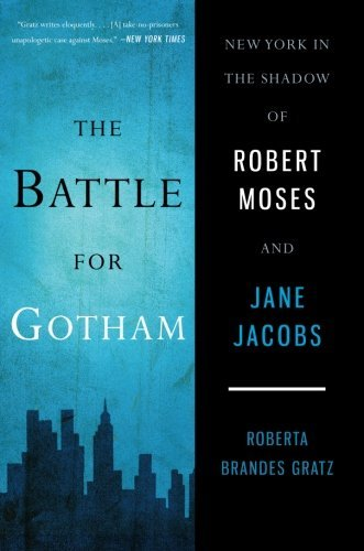 The Battle for Gotham: New York in the Shadow of Robert Moses and Jane Jacobs by Roberta Brandes Gratz (2011-09-06)