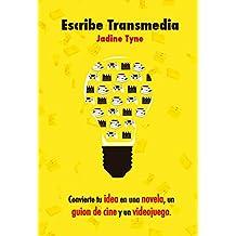 Escribe Transmedia: Convierte tu idea en una novela, un guion de cine y un videojuego