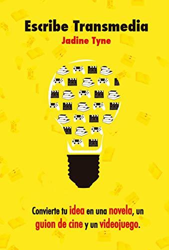 Escribe Transmedia: Convierte tu idea en una novela, un guion de cine y un videojuego por Jadine Tyne