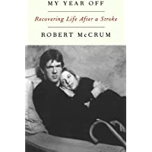 My Year Off: Recovering Life After a Stroke by Robert McCrum (1998-09-17)