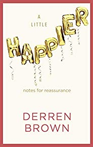A Little Happier: Notes for reassurance