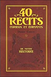 40 récits curieux et édifiants de notre histoire