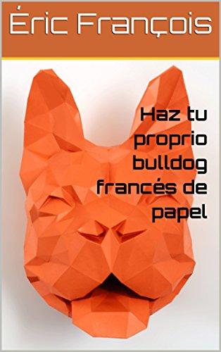 Haz tu proprio bulldog francés de papel: DIY Decoración de ...