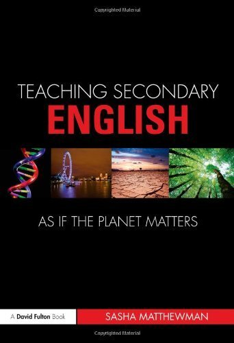 Teaching Secondary English as if the Planet Matters (Teaching... as If the Planet Matters) by Sasha Matthewman (2010-12-13)