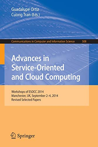 Advances in Service-Oriented and Cloud Computing: Workshops of ESOCC 2014, Manchester, UK, September 2-4, 2014, Revised Selected Papers (Communications in Computer and Information Science, Band 508)