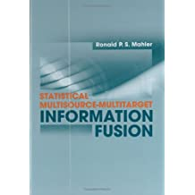 Statistical Multisource-Multitarget Information Fusion (Artech House Information Warfare Library)