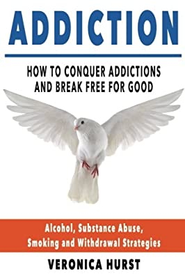 Addiction: How To Conquer Addiction and Break Free For Good (Addiction, Drug Addiction, Quit Smoking, Alcoholism) from CreateSpace Independent Publishing Platform