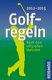 Golfregeln 2012 - 2015: Nach den offiziellen Statuten