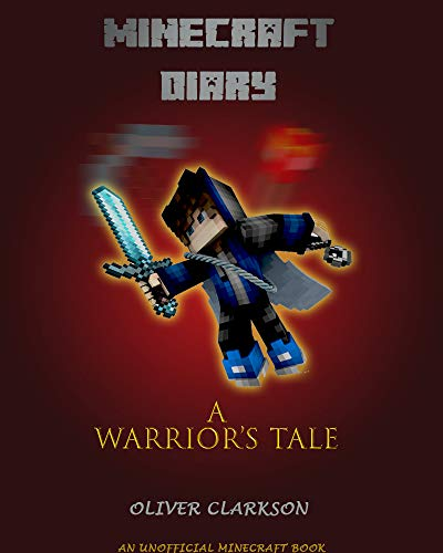 Unofficial: (Minecraft) Diary; A warrior's tale (English Edition)