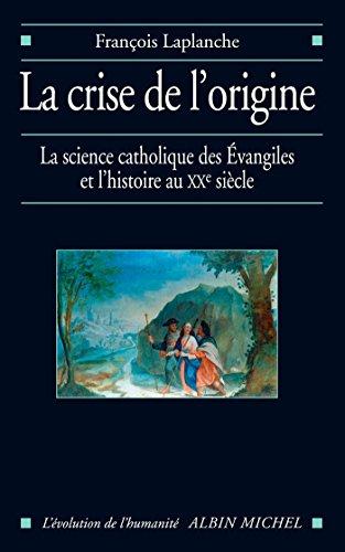 La Crise de l'origine : L'Histoire et la science catholique des Evangiles au XXº siècle
