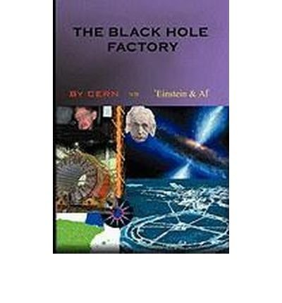 [( The Black Hole Factory * * )] [by: Cern Vs 'Einstein Et Al'] [Jun-2010]