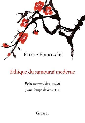 Ethique du samouraï moderne: Petit manuel de combat pour temps de désarroi par Patrice Franceschi