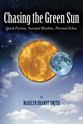 Chasing the Green Sun: Quick Fictions, Seasonal Rhythms, Personal Echoes