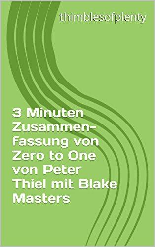 3 Minuten Zusammenfassung von Zero to One von Peter Thiel mit Blake Masters (thimblesofplenty 3 Minute Business Book Summary 1)