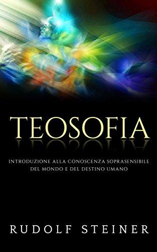 Teosofia - Introduzione alla conoscenza soprasensibile del mondo e del destino umano di Rudolf Steiner
