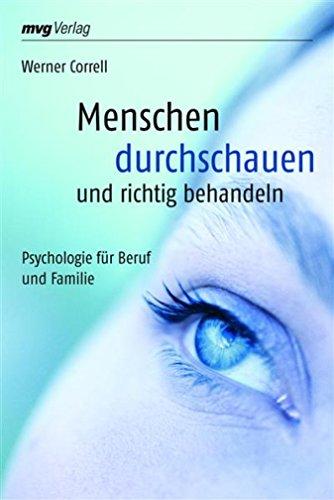 Menschen durchschauen und richtig behandeln: Psychologie für Beruf und Familie